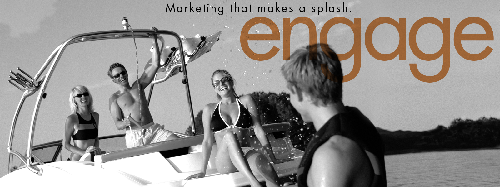 Marketing that makes a splash. engage